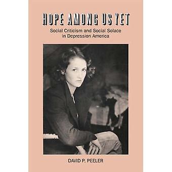 Håper blant oss ennå sosial kritikk og sosiale trøst i depresjon Amerika av Peeler & David P.
