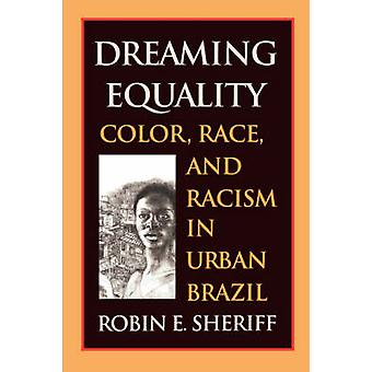 Dreaming Equality Color Race and Racism in Urban Brazil by Sheriff & Robin E.