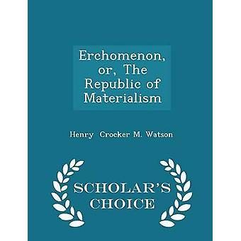 Erchomenon or The Republic of Materialism  Scholars Choice Edition by Crocker M. Watson & Henry