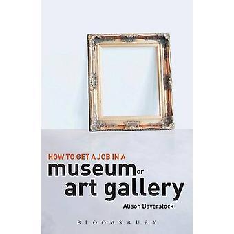 Wie bekommt man einen Job in einem Museum oder einer Kunstgalerie von Baverstock & Alison
