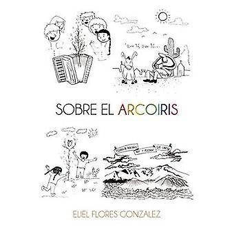 Sobre el arcoiris por Gonzalez & Eliel Ferreira de Souza