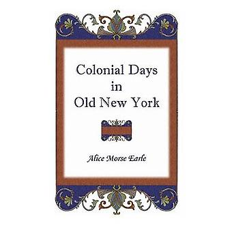 Colonial Days in Old New York by Earle & Alice Morse