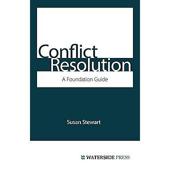 Conflict Resolution A Foundation Guide by Stewart & Susan