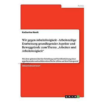 Wir Gegen Arbeitslosigkeit Arbeitsteilige Erarbeitung Grundlegender Aspekte Und Beweggrnde Zum Thema Arbeiten Und Arbeitslosigkeit von Hardt & Katharina
