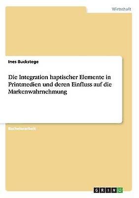 Die Integration haptischer Elemente in Printmedien und deren Einfluss auf die Markenwahrnehmung by Buckstege & Ines
