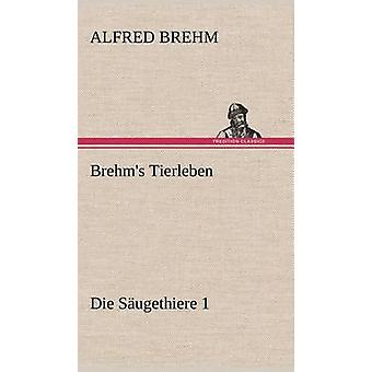 Brehms Tierleben Die Saugethiere 1 by Brehm & Alfred Edmund 18291884