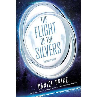 The Flight of the Silvers - The Silvers Series by Daniel Price - 97804