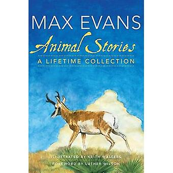 Animal Stories - A Lifetime Collection by Max Evans - Keith Walters -