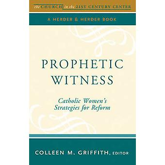 Prophetic Witness - Catholic Womens Strategies for Reform by Colleen M