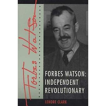 Forbes Watson - Independent Revolutionary by Lenore Clark - 9780873387