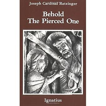 Behold the Pierced One by Joseph Ratzinger - 9780898700879 Book