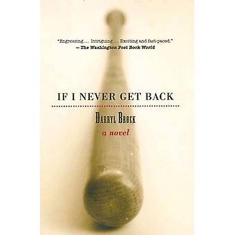 If I Never Get Back - A Novel by Darryl Brock - 9781583941874 Book