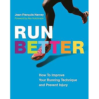 Run Better - How to Improve Your Running Technique and Prevent Injury