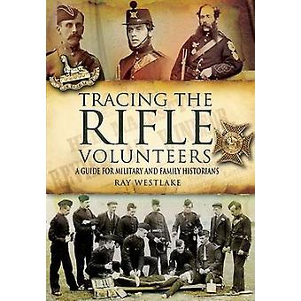 Tracing the Rifle Volunteers - A Guide for Military and Family Histori