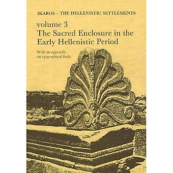 Failaka - Ikaros No. 3 : The Hellenistic Settlements: The Sacred Enclosure in the Early Hellenistic Period