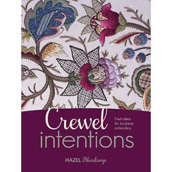 Crewel Intentions: Fresh Ideas for Jacobean Embroidery (Paperback) by Blomkamp Hazel