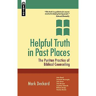Helpful Truth in Past Places: The Puritan Practice of Biblical Counseling (Paperback) by Deckard Mark A.