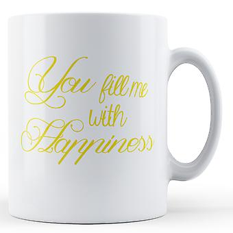 Decorative Writing You Fill Me With Happiness - Printed Mug
