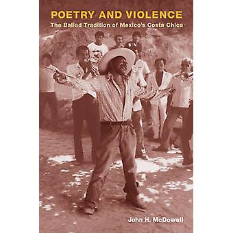 Poetry and Violence - The Ballad Tradition of Mexico's Costa Chica by
