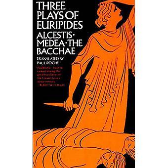 Drei Spiele des Euripides - Alceste - Medea - die Bakchen von Euripides