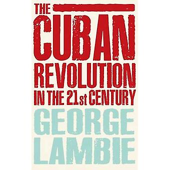 The Cuban Revolution in the 21st Century by George Lambie - 978074533