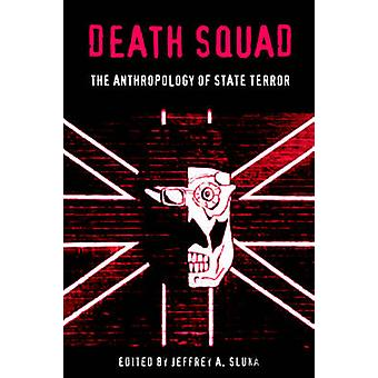 Death Squad - The Anthropology of State Terror by Jeffrey A. Sluka - 9
