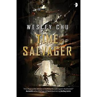 Time Salvager by Wesley Chu - 9780857665232 Book