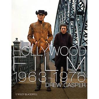 Hollywood Film 1963-1976 - Years of Revolution and Reaction by Drew Ca