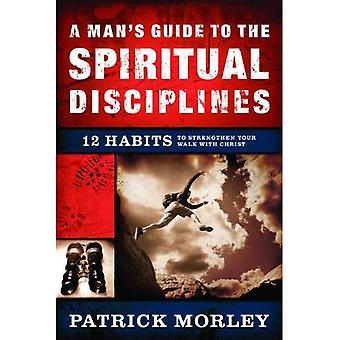 Guide de l'homme aux Disciplines spirituelles: 12 habitudes pour renforcer votre marche avec le Christ