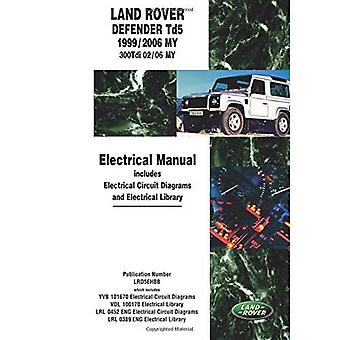 Land Rover Defender Td5 Electrical Manual Td5 1999/2006 MY 300Tdi 2002/06 MY: Td5 1999/2005 MY Onwards 300Tdi 2002/05 MY Onwards (Motor Books) [Illustrated]