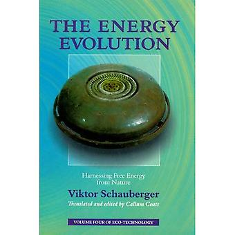 The Energy Evolution: Harnessing Free Energy from Nature (Schauberger's Eco-technology)