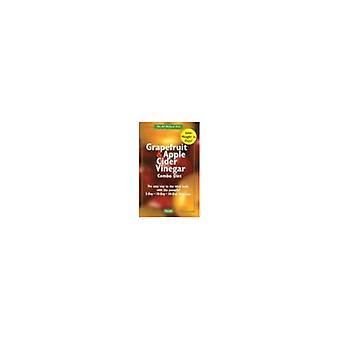 Libro di dieta di pompelmo e Combo di aceto di sidro di Apple: ottenere una figura Trimmer con la combinazione di pompelmo e aceto di sidro di Apple