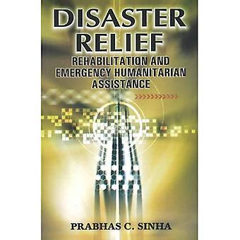 Disaster Relief: Rehabilitation and Emergency Humanitarian Assistance