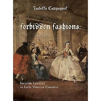 Forbidden Fashions - Invisible Luxuries in Early Venetian Convents by