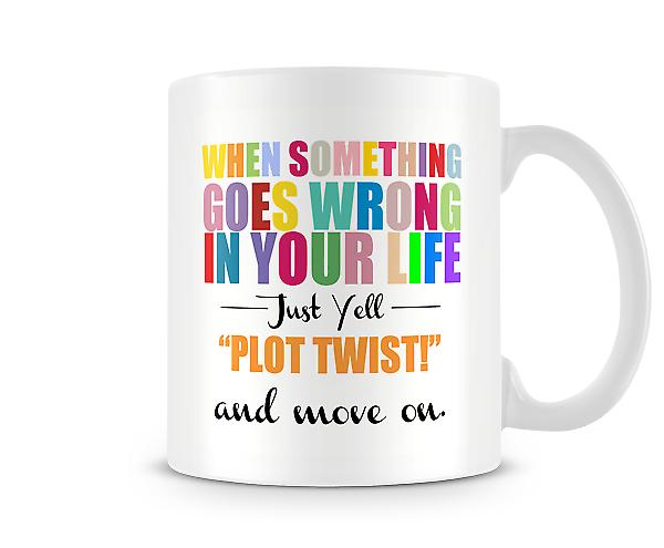 When Something Goes Wrong In Your Life Printed Mug