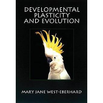 Developmental Plasticity and Evolution by WestEberhard & Mary Jane