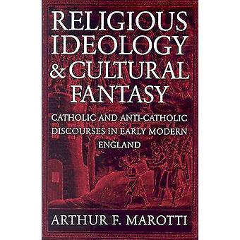 Idéologie et Fantasy culturel catholiques et AntiCatholic des discours religieux in Early Modern England par Marotti & Arthur F.