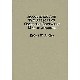 Accounting and Tax Aspects of Computer Software Manufacturing by McGee & Robert W.
