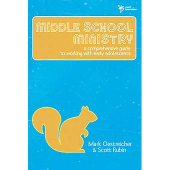 Middle School Ministry A Comprehensive Guide to Working with Early Adolescents by Oestreicher & Mark
