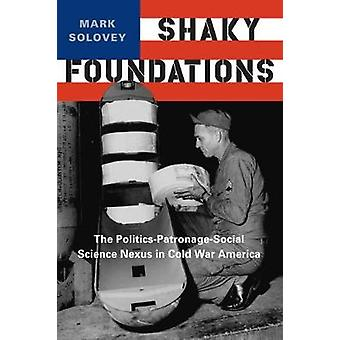 Shaky Foundations The PoliticsPatronageSocial Science Nexus in Cold War America by Solovey & Mark