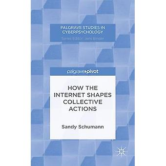 How the Internet Shapes Collective Actions by Schumann & Sandy