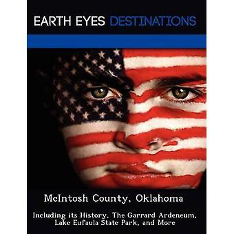McIntosh County (Oklahoma) met inbegrip van haar geschiedenis de Garrard Ardeneum Lake Eufaula State Park en meer door Knight & Dave