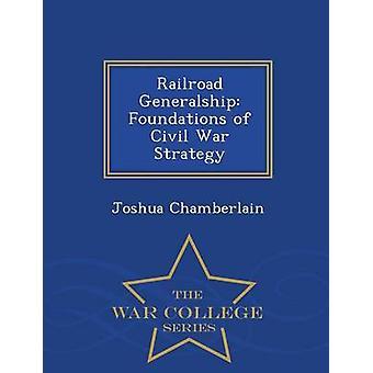 Railroad Generalship Foundations of Civil War Strategy  War College Series by Chamberlain & Joshua