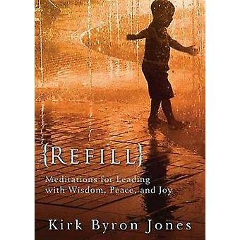 Refill Meditations for Leading with Wisdom Peace and Joy by Jones & Kirk Byron