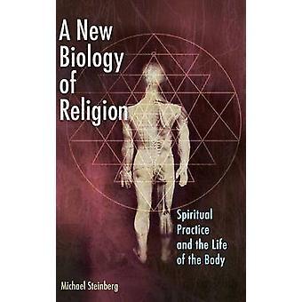 Eine neue Biologie der spirituellen Praxis Religion und das Leben des Körpers durch Steinberg & Michael