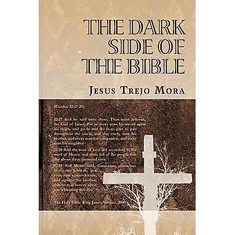 The Dark Side of the Bible by Trejo Mora & Jesus