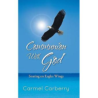 Communion with God Soaring on Eagles Wings by Carberry & Carmel
