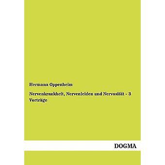 Nervenkrankheit Nervenleiden und Nervositt  3 Vortrge by Oppenheim & Hermann