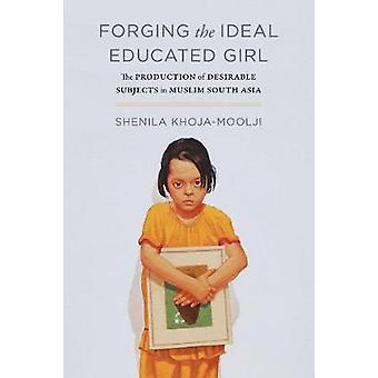 Forging the Ideal Educated Girl - The Production of Desirable Subjects