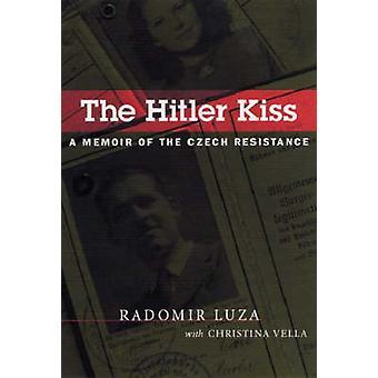 The Hitler Kiss - A Memoir of the Czech Resistance (New edition) by Ra